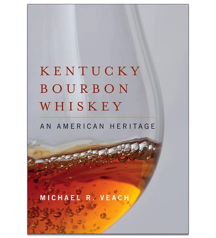 """Kentucky Bourbon Whiskey: An American Heritage"" by Veach,978-0-8131-4165-7"