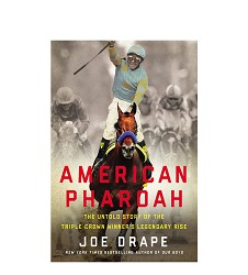 """American Pharoah: The Untold Story..."" by Joe Drape"